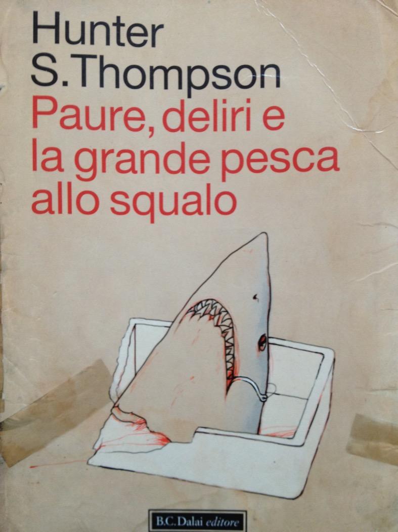 Paure, deliri e la grande pesca allo squalo - Hunter S. Thompson