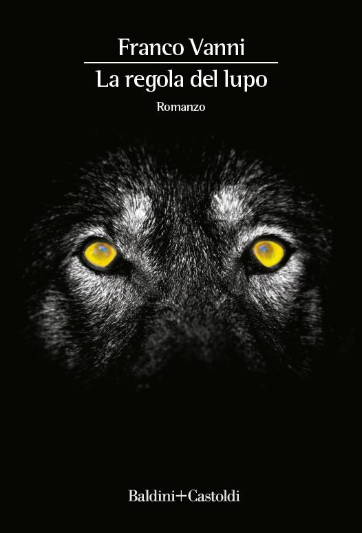 """Copertina del romanzo """"La regola del lupo"""" di Franco Vanni per Baldini+Castoldi"""